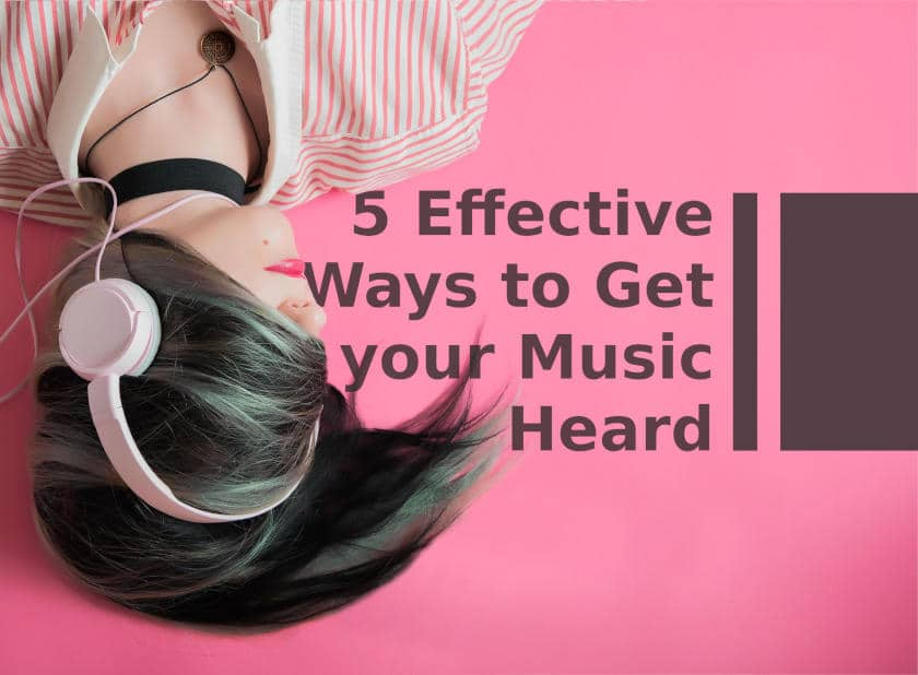 Effective ways to get your music heard