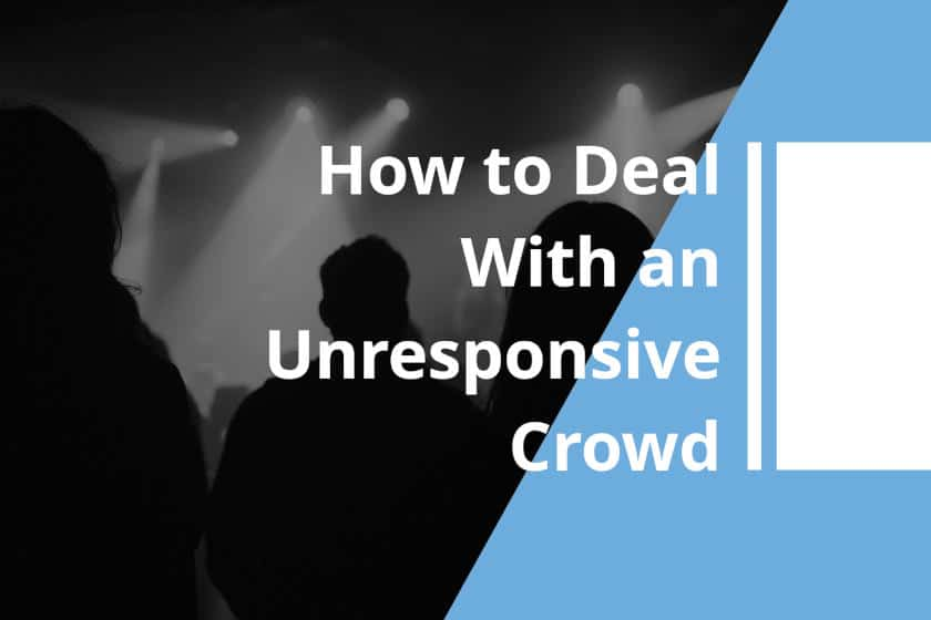 How to deal with an unresponsive crowd