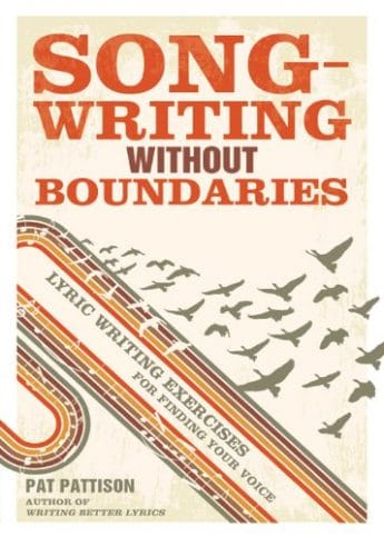 Songwriting Without Boundaries: Lyric Writing Exercises for Finding Your Voice by Pat Pattison